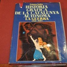 Libros de segunda mano: HISTÒRIA GRÀFICA DE LA CATALUNYA AUTÒNOMA LA GUERRA ( 1936 - 1939 ) EDICIONS 62. Lote 54253023