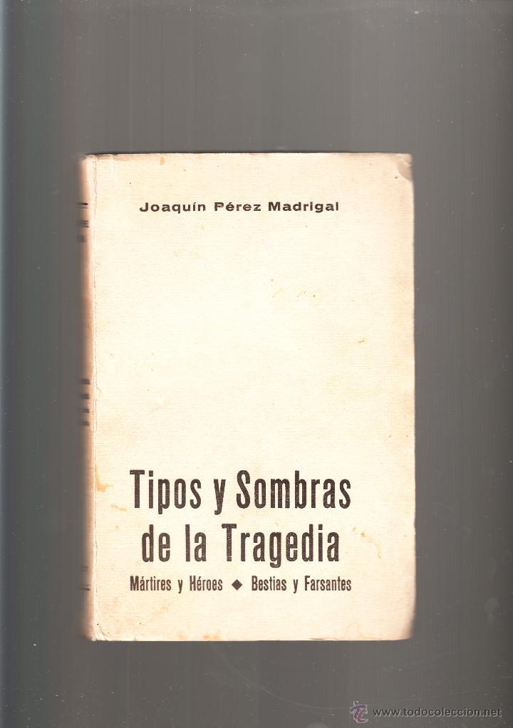 JOAQUÍN PÉREZ MADRIGAL TIPOS Y SOMBRAS DE LA TRAGEDIA PRIMERA EDICIÓN 1937 (Libros de Segunda Mano - Historia - Guerra Civil Española)