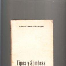 Libros de segunda mano: JOAQUÍN PÉREZ MADRIGAL TIPOS Y SOMBRAS DE LA TRAGEDIA PRIMERA EDICIÓN 1937. Lote 54323066