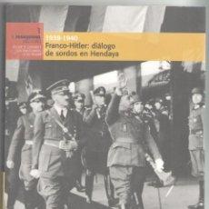 Libros de segunda mano: FRANCO-HITLER: DIALOGO DE SORDOS EN HENDAYA. UNIDAD EDITORIAL. 2006. 207 PAGS. 24,5 X 20 CMS.. Lote 54514112