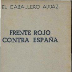 Libros de segunda mano: FRENTE ROJO CONTRA ESPAÑA.EL CABALLERO AUDAZ 1946 (FALANGE). Lote 54916652