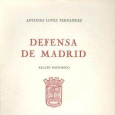 Libros de segunda mano: A. LOPEZ FERNANDEZ. DEFENSA DE MADRID. RELATO HISTÓRICO. MÉXICO, 1945. GUERRA CIVIL. RARO. Lote 55230178