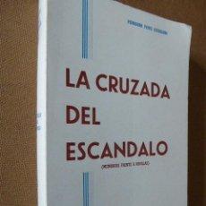 Libros de segunda mano: LA CRUZADA DEL ESCANDALO. MEMORIAS FRENTE A NOVELAS. FERNANDO PEREZ ESCRIBANO. 1969. DEDICATORIA. Lote 55231183