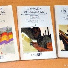 Libros de segunda mano: OBRA COMPLETA 3 TOMOS: LA ESPAÑA DEL SIGLO XX - DE MANUEL TUÑÓN DE LARA - EDITORIAL LAIA - AÑO 1981. Lote 55682348