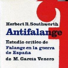 Libros de segunda mano: SOUTHWORT ANTIFALANGE ESTUDIO CRITICO DE FALANGE EN LA GUERRA DE ESPAÑA. Lote 105539251