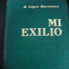 Libros de segunda mano: MI EXILIO 1939-1951. R. LOPEZ BARRANTES. TAPA DURA.. Lote 56483545