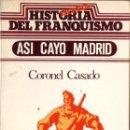 Libros de segunda mano: CORONEL CASADO : ASÍ CAYÓ MADRID (EDICIONES 99, 1977). Lote 56562956