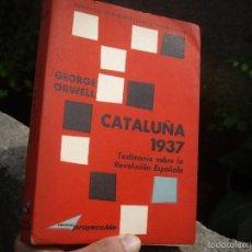 Livros em segunda mão: G. ORWELL: CATALUÑA 1937, TESTIMONIO SOBRE LA REVOLUCION ESPAÑOLA. ED.PROYECCION 1963. Lote 56841248