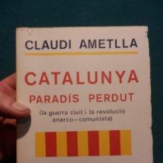 Libros de segunda mano: CATALUNYA PARADÍS PERDUT(LA GUERRA CIVIL I LA REVOLUCIÓ ANARCO-COMUNISTA)C. AMETLLA - JORDI PUJOL. Lote 56955376