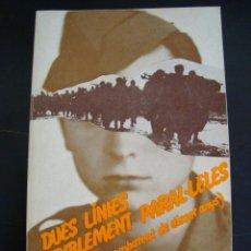 Libros de segunda mano: DUES LINIES TERRIBLEMENT PARALELES.FRANCESC GRAU I VIADER.DIARI D´UN COMBATENT DE DISSET ANYS.CATALA. Lote 57087999