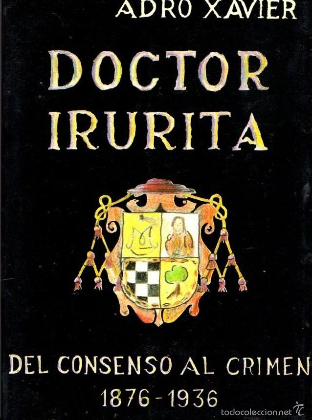 ADRO XAVIER : DOCTOR IRURITA DEL CONSENSO AL CRIMEN 1876/1936 (CASALS, 1990) (Libros de Segunda Mano - Historia - Guerra Civil Española)