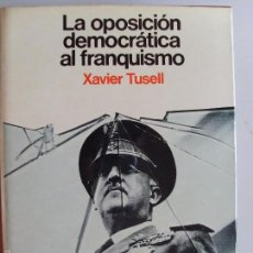 Libros de segunda mano: LA OPOSICIÓN DEMOCRÁTICA AL FRANQUISMO--XAVIER TUSELL--1977. Lote 57450244