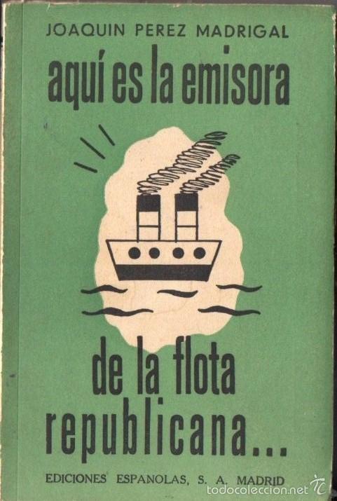 J. PÉREZ MADRIGAL : AQUÍ ES LA EMISORA DE LA FLOTA REPUBLICANA (1939) (Libros de Segunda Mano - Historia - Guerra Civil Española)