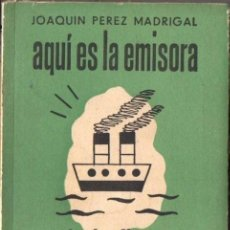 Libros de segunda mano: J. PÉREZ MADRIGAL : AQUÍ ES LA EMISORA DE LA FLOTA REPUBLICANA (1939). Lote 57465384