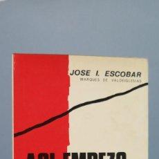 Libros de segunda mano: ASI EMPEZÓ... MEMORIAS DE LA GUERRA CIVIL ESPAÑOLA 1936-39 .JOSE I.ESCOBAR. Lote 57606722