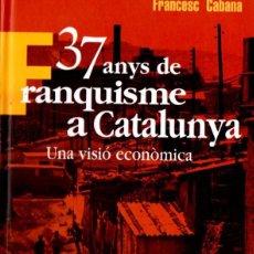 Libros de segunda mano: FRANCESC CABANA : 37 ANYS DE FRANQUISME A CATALUNYA (PÒRTIC, 2000). Lote 58582544