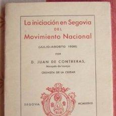 Libros de segunda mano: LA INICIACIÓN EN SEGOVIA DEL MOVIMIENTO NACIONAL (JULIO-AGOSTO 1936) - CONTRERAS, JUAN DE. 1938. Lote 58574183