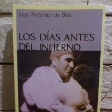 Libri di seconda mano: LOS DIAS ANTES DEL INFIERNO - GUERRA CIVIL - PRIMERA EDICIÓN - 2003 - JUAN ANTONIO DE BLAS - NUEVO. Lote 91988924