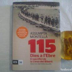 Libros de segunda mano: ASSUMPTA MONTELLÁ. 115 DIES DE L'EBRE. EL SACRIFICI DE LA LLEVA DEL BIBERÓ. 2013.. Lote 63454032