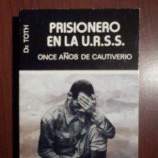 Libros de segunda mano: LIBRO - PRISIONERO EN LA U.R.S.S. - ONCE AÑOS DE CAUTUVERIO . DR. TOTH -. Lote 63460572