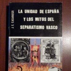 Libros de segunda mano: LIBRO - LA UNIDAD DE ESPAÑA Y LOS MITOS DEL SEPARATISMO VASCO - J. E. CASARIEGO -. Lote 63461540