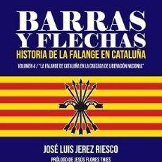 Libros de segunda mano: BARRAS Y FLECHAS HISTORIA DE LA FALANGE EN CATALUÑA VOL 4 JOSE LUIS JEREZ RIESCO GASTOS ENVIO GRATIS. Lote 63825791