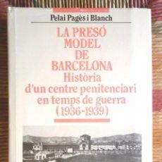 Libros de segunda mano: LA PRESÓ MODEL DE BARCELONA HISTÒRIA D'UN CENTRE PENITENCIARI EN TEMPS DE GUERRA 1936-9 PELAI PAGÈS. Lote 65006847
