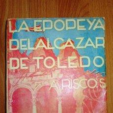 Libros de segunda mano: RISCO, ALBERTO. LA EPOPEYA DEL ALCÁZAR DE TOLEDO : RELACIÓN HISTÓRICA DE LOS SUCESOS DESDE LOS.... Lote 69155041