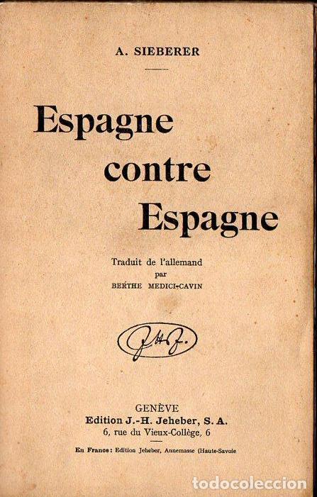 SIEBERER : ESPAGNE CONTRE ESPAGNE (GENEVE, 1937) (Libros de Segunda Mano - Historia - Guerra Civil Española)