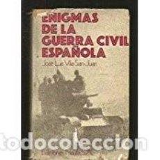 Libros de segunda mano: ENIGMAS DE LA GUERRA CIVIL. JOSE LUIS VILA-SAN-JUAN. Lote 71932375