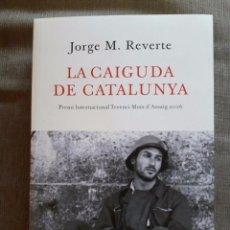 Libros de segunda mano: LA CAIGUDA DE CATALUNYA / JORGE M. REVERTE / EDI. LA MAGRANA / 1ª EDICIÓ 2009 / PREMI INTERNACIONAL. Lote 74821109