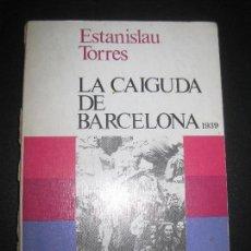 Libros de segunda mano: GUERRA CIVIL. LA CAIGUDA DE BARCELONA 1939. ESTANISLAU TORRES. GALBA EDICIONS 1978.. Lote 72743871