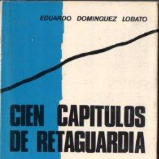 Libros de segunda mano: DOMÍNGUEZ LOBATO : CIEN CAPÍTULOS DE RETAGUARDIA (DEL TORO, 1973). Lote 74464751