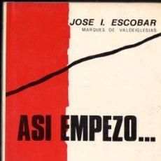 Libros de segunda mano: JOSÉ I. ESCOBAR : ASÍ EMPEZÓ (DEL TORO, 1975). Lote 74465683