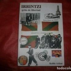 Libros de segunda mano: IRRINTZI, GRITO DE LIBERTAD - 1. HASTA MARZO 1937 GUDARI GUERRA CIVIL EUZKADI KOLDO AZKUE. Lote 75122859