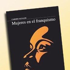 Libros de segunda mano: MUJERES EN EL FRANQUISMO - CARMEN ALCALDE (LIBRO NUEVO). Lote 75144535