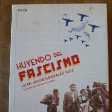 Libros de segunda mano: HUYENDO DEL FASCISMO / JUAN JESÚS GONZÁLEZ RUIZ / EDICIONES AKAL / 2009. Lote 75216875