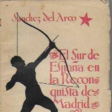 Libros de segunda mano: EL SUR DE ESPAÑA EN LA RECONQUISTA DE MADRID / SANCHEZ DEL ARCO. SEVILLA, 1937. 21X14CM. 270 P.. Lote 75528687