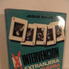 Libros de segunda mano: INTERVENCIÓN EXTRANJERA EN LA GUERRA DE ESPAÑA, DE JESÚS SALAS. ED. NACIONAL, 1974.. Lote 75770059