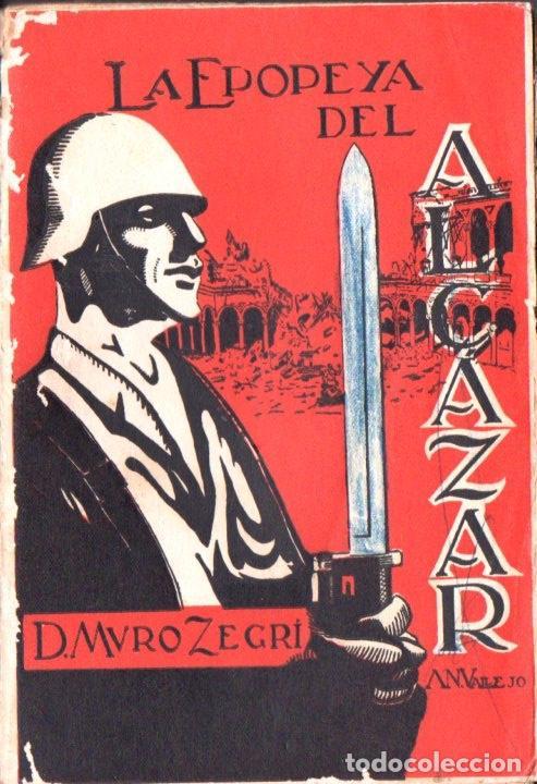 MURO ZEGRÍ : LA EPOPEYA DEL ALCÁZAR (VALLADOLID, 1937) (Libros de Segunda Mano - Historia - Guerra Civil Española)