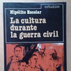 Libros de segunda mano: LA CULTURA DURANTE LA GUERRA CIVIL. HIPÓLITO ESCOLAR- ED. ALHAMBRA. Lote 77379585