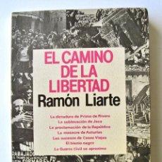 Libros de segunda mano: RAMÓN LIARTE. EL CAMINO DE LA LIBERTAD. EDICIONES PICAZO. 1984. GUERRA CIVIL ESPAÑOLA.. Lote 78165549