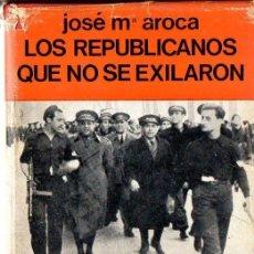 Libros de segunda mano: AROCA : LOS REPUBLICANOS QUE NO SE EXILARON (ACERVO, 1969). Lote 104285743
