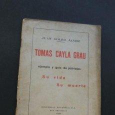 Libros de segunda mano: TOMAS CAYLA GRAU / SU VIDA - SU MUERTE / COMUNION TRADICIONALISTA / CARLISMO / SAN SEBASTIAN 1938 / . Lote 79743661