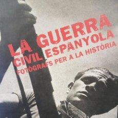 Libros de segunda mano: LA GUERRA CIVIL ESPANYOLA. FOTÒGRAFS PER A LA HISTÒRIA. ILUSTRADO. Lote 79774385