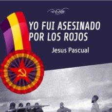 Libros de segunda mano: YO FUI ASESINADO POR LOS ROJOS POR JESUS PASCUAL GASTOS DE ENVIO GRATIS QUINTA COLUMNA. Lote 218992046