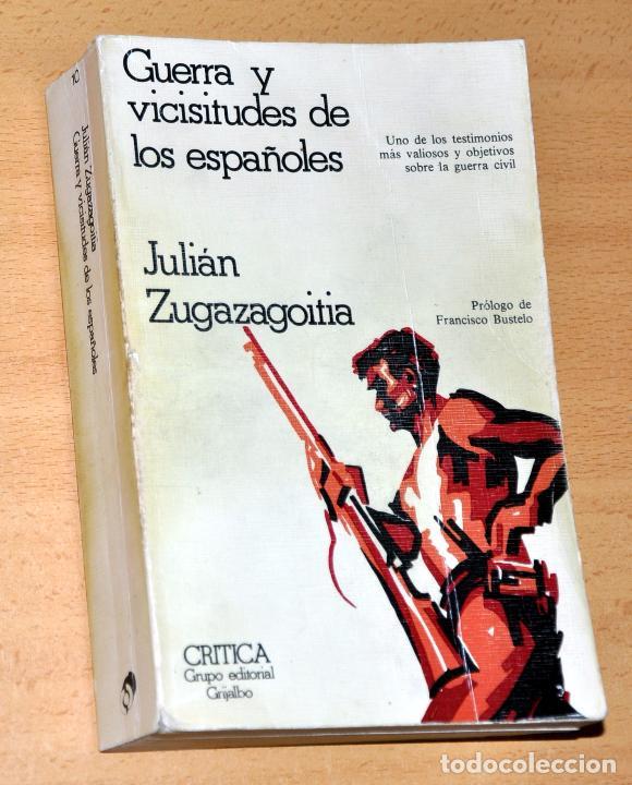 GUERRA Y VICISITUDES DE LOS ESPAÑOLES - DE JULIÁN ZUGAZAGOITIA - EDITORIAL GRÍTICA / GRIJALBO - 1977 (Libros de Segunda Mano - Historia - Guerra Civil Española)