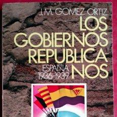 Libros de segunda mano: JUAN MARÍA GÓMEZ ORTIZ . LOS GOBIERNOS REPUBLICANOS. ESPAÑA 1936-1939. Lote 81572556