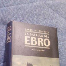 Libros de segunda mano: LA BATALLA DEL EBRO. JORGE M. REVERTE. CÍRCULO DE LECTORES, 2003. TAPA DURA CON SOBRECUBIERTA. Lote 97170056