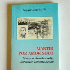 Livros em segunda mão: MARTIR POR AMOR SOLO - MIENTRAS ASTURIAS ARDIA - INOCENCIO CANOURA ARNAU - MIGUEL GONZALEZ. Lote 82510792